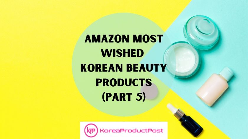Incredible Korean Beauty Products that you must buy from Amazon – Amazon Most Wished (Part 5)
