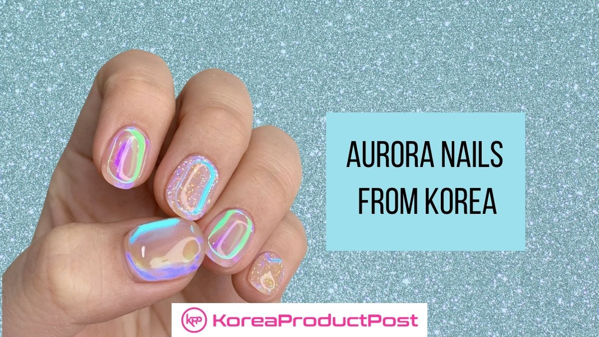 Aurora Nails From Korea Are The Next Big Thing!